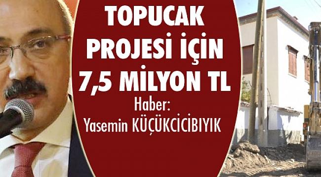 BAKAN ELVAN'DAN TOPUCAK PROJESİ İÇİN 7,5 MİLYON TL ÖDENEK