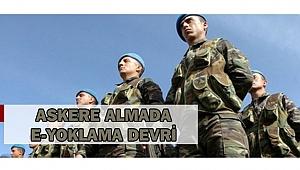 "ASKERE ALMADA ""E"" YOKLAMA DEVRİ"