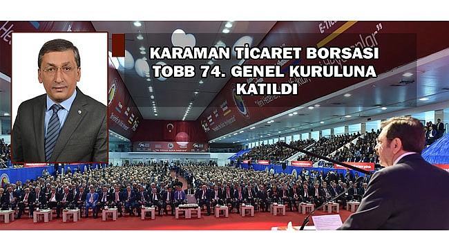 KARAMAN TİCARET BORSASI TOBB 74. GENEL KURULUNA KATILDI