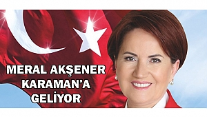 MERAL AKŞENER KARAMAN'A GELİYOR