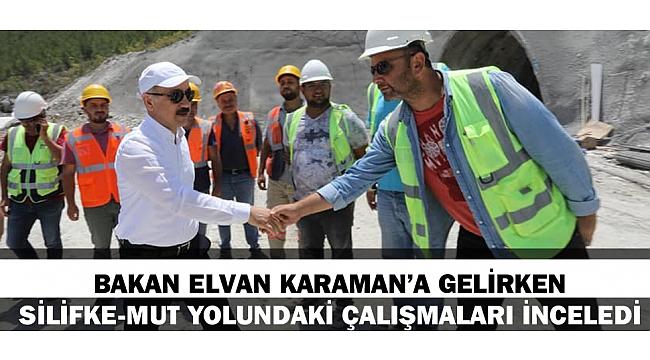 BAKAN ELVAN KARAMAN'A GELİRKEN SİLİFKE-MUT YOLUNDAKİ ÇALIŞMALARI İNCELEDİ