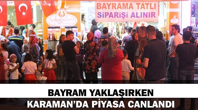 BAYRAM YAKLAŞIRKEN KARAMAN'DA PİYASA CANLANDI