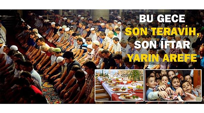 BU GECE SON TERAVİH, SON İFTAR, YARIN AREFE