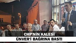CHP'NİN KALESİ ÜNVER'İ BAĞRINA BASTI