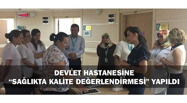 """DEVLET HASTANESİNE """"SAĞLIKTA KALİTE DEĞERLENDİRMESİ"""" YAPILDI"""