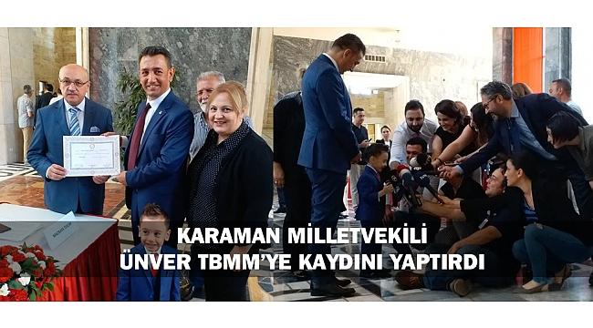 KARAMAN MİLLETVEKİLİ ÜNVER TBMM'YE KAYDINI YAPTIRDI