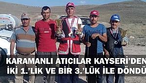 KARAMANLI ATICILAR KAYSERİ'DEN İKİ 1.'LİK VE BİR 3.'LÜK İLE DÖNDÜ