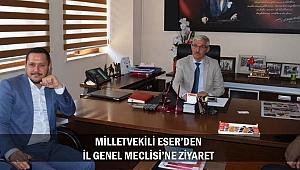 MİLLETVEKİLİ ESER'DEN İL GENEL MECLİSİ'NE ZİYARET