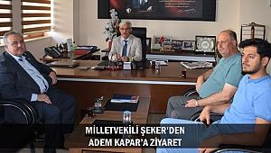 MİLLETVEKİLİ ŞEKER'DEN ADEM KAPAR'A ZİYARET