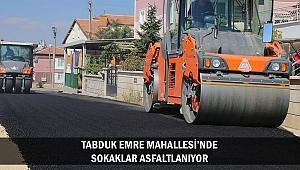 TABDUK EMRE MAHALLESİ'NDE SOKAKLAR ASFALTLANIYOR