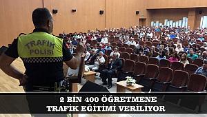 2 BİN 400 ÖĞRETMENE TRAFİK EĞİTİMİ VERİLİYOR