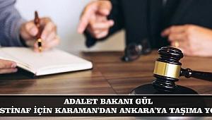 ADALET BAKANI GÜL; İSTİNAF İÇİN KARAMAN'DAN ANKARA'YA TAŞIMA YOK