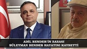 ADİL BENDER'İN BABASI SÜLEYMAN BENDER HAYATINI KAYBETTİ