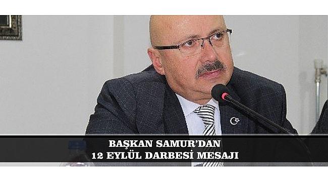 """BAŞKAN SAMUR; """"DARBELER, TÜRK MİLLETİNİN TARİHİ YÜRÜYÜŞÜNÜ ENGELLEME GİRİŞİMLERİDİR"""""""