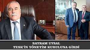 BAYRAM UYSAL TESK'İN YÖNETİM KURULUNA GİRDİ