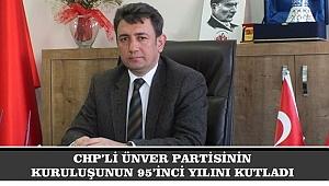 CHP'Lİ ÜNVER PARTİSİNİN KURULUŞUNUN 95'İNCİ YILINI KUTLADI