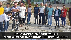 KARAMAN'DA 20 ÖĞRETMENE ASTONOMİ VE UZAY BİLİMİ EĞİTİMİ VERİLDİ