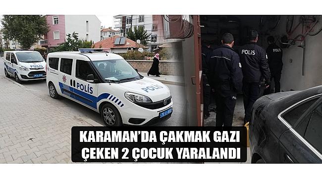 KARAMAN'DA ÇAKMAK GAZI ÇEKEN 2 ÇOCUK YARALANDI