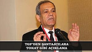TGF'DEN ŞANTAJCILARA TOKAT GİBİ AÇIKLAMA