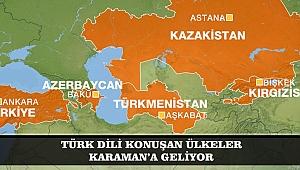 TÜRK DİLİ KONUŞAN ÜLKELER KARAMAN'A GELİYOR