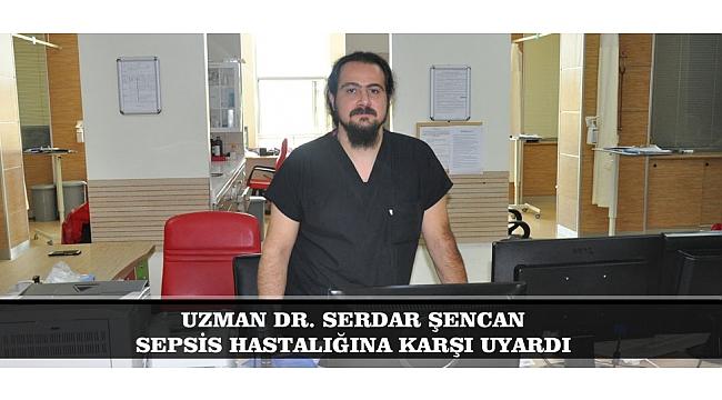 UZMAN DR. SERDAR ŞENCAN SEPSİS HASTALIĞINA KARŞI UYARDI