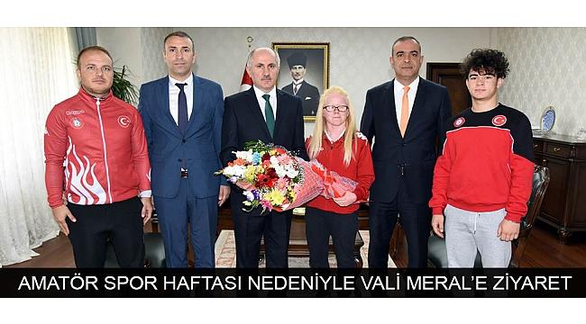 AMATÖR SPOR HAFTASI NEDENİYLE VALİ MERAL'E ZİYARET