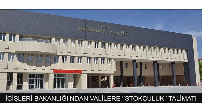 İÇİŞLERİ BAKANLIĞI'NDAN VALİLERE ''STOKÇULUK'' TALİMATI
