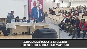 KARAMAN'DAKİ TYP ALIMI BU SEFER KURA İLE YAPILDI