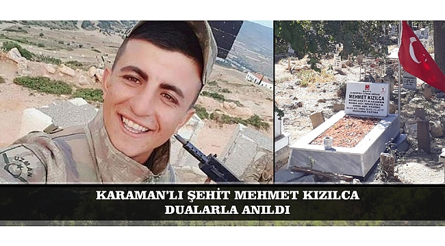 KARAMAN'LI ŞEHİT MEHMET KIZILCA DUALARLA ANILDI