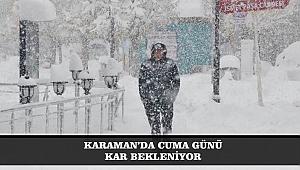 KARAMAN'DA CUMA GÜNÜ KAR BEKLENİYOR