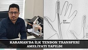KARAMAN'DA İLK TENDON TRANSFERİ AMELİYATI YAPILDI