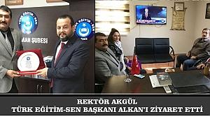 REKTÖR AKGÜL, TÜRK EĞİTİM-SEN BAŞKANI ALKAN'I ZİYARET ETTİ