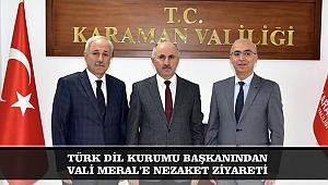 TÜRK DİL KURUMU BAŞKANINDAN VALİ MERAL'E NEZAKET ZİYARETİ