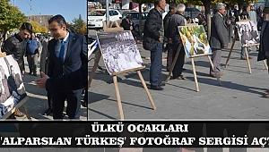 ÜLKÜ OCAKLARI 'ALPARSLAN TÜRKEŞ' FOTOĞRAF SERGİSİ AÇTI