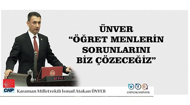 """ÜNVER; """"ÖĞRETMENLERİN SORUNLARINI BİZ ÇÖZECEĞİZ"""""""
