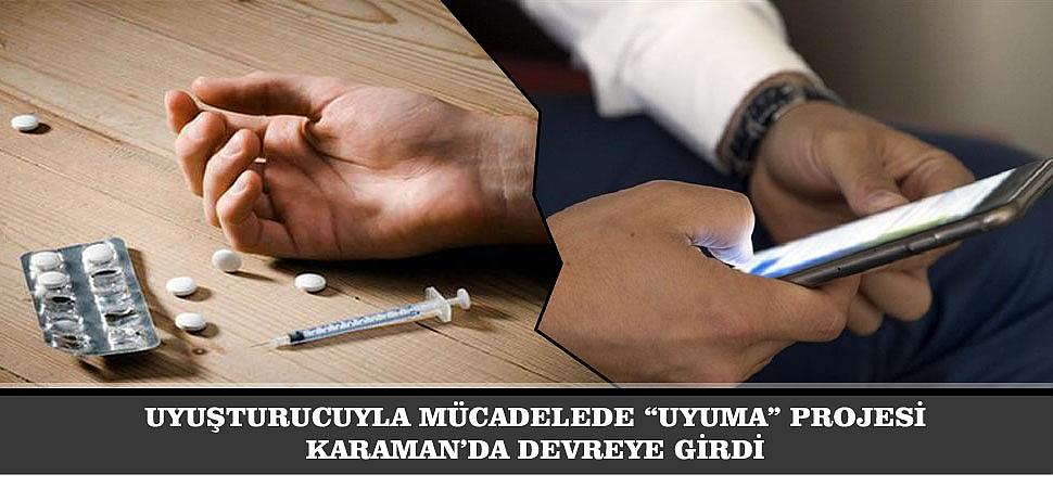 """UYUŞTURUCUYLA MÜCADELEDE """"UYUMA"""" PROJESİ KARAMAN'DA DEVREYE GİRDİ"""