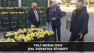 VALİ MERAL'DEN HAL ESNAFINA ZİYARET
