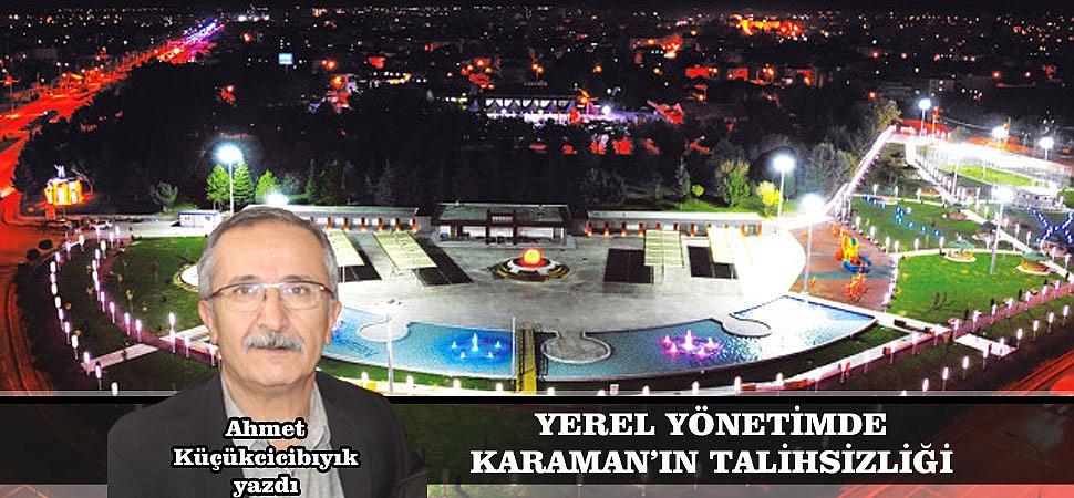 YEREL YÖNETİMDE KARAMAN'IN TALİHSİZLİĞİ