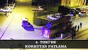 4. TOKİ'DE KORKUTAN PATLAMA
