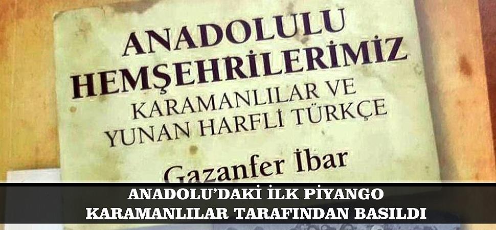 ANADOLU'DAKİ İLK PİYANGO KARAMANLILAR TARAFINDAN BASILDI