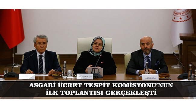 ASGARİ ÜCRET TESPİT KOMİSYONU'NUN İLK TOPLANTISI GERÇEKLEŞTİ