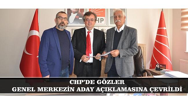 CHP'DE GÖZLER GENEL MERKEZİN ADAY AÇIKLAMASINA ÇEVRİLDİ