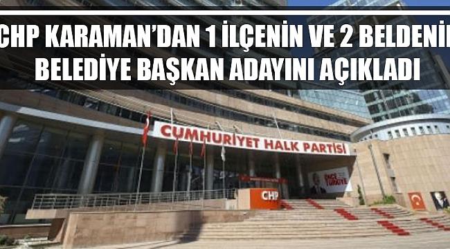 CHP KARAMAN'DAN 1 İLÇENİN VE 2 BELDENİN BELEDİYE BAŞKAN ADAYLARINI AÇIKLADI