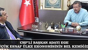 """CHP'Lİ BAŞKAN ADAYI EGE: """"KÜÇÜK ESNAF ÜLKE EKONOMİSİNİN BEL KEMİĞİDİR"""""""