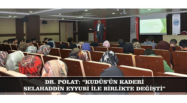 """DR. POLAT: """"KUDÜS'ÜN KADERİ SELAHADDİN EYYUBİ İLE BİRLİKTE DEĞİŞTİ"""""""
