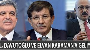 GÜL, DAVUTOĞLU VE ELVAN KARAMAN'A GELİYOR
