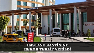 HASTANE KANTİNİNE REKOR TEKLİF VERİLDİ