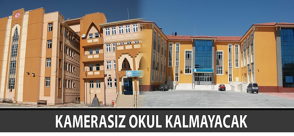 KAMERASIZ OKUL KALMAYACAK