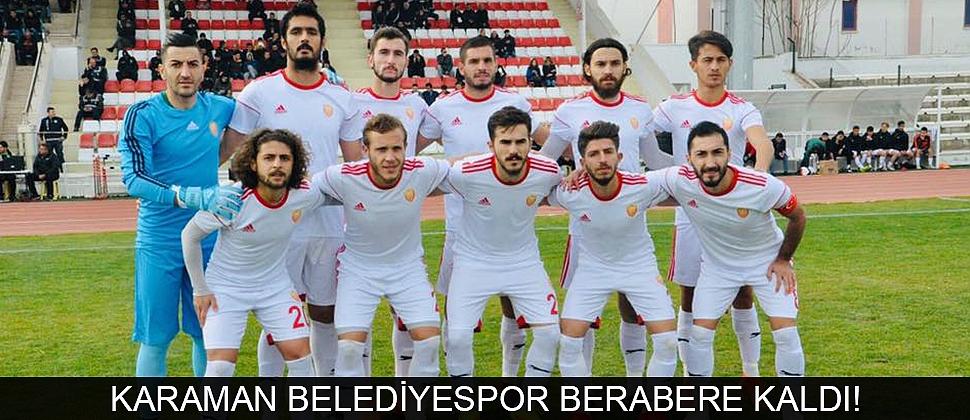KARAMAN BELEDİYESPOR BERABERE KALDI!