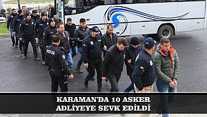 KARAMAN'DA 10 ASKER ADLİYEYE SEVK EDİLDİ